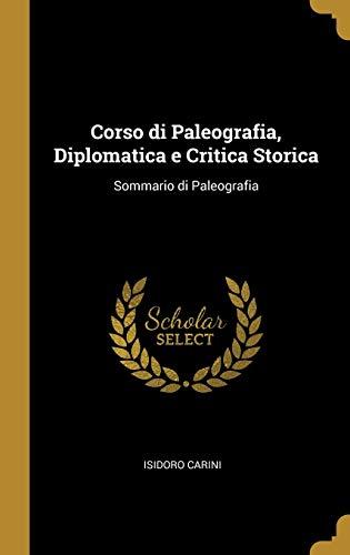 9780526100316: Corso di Paleografia, Diplomatica e Critica Storica: Sommario di Paleografia