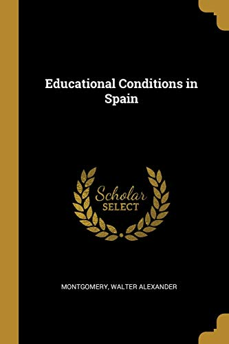 Educational Conditions in Spain (Paperback): Montgomery Walter Alexander