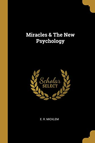Miracles & the New Psychology (Paperback): E R Micklem