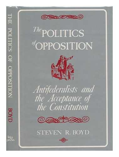 9780527104658: The Politics of Opposition: Antifederalists and the Acceptance of the Constitution (KTO Studies in American History)