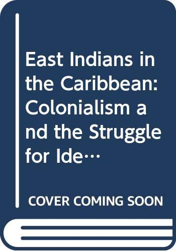 9780527108489: East Indians in the Caribbean: Colonialism and the Struggle for Identity