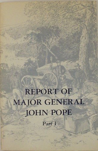 Report of Major General John Pope, Part 1 and 2