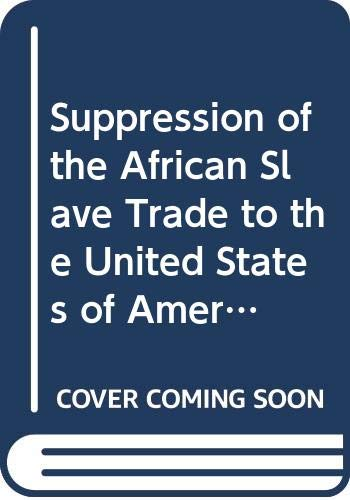 9780527253356: Suppression of the African Slave Trade to the United States of America
