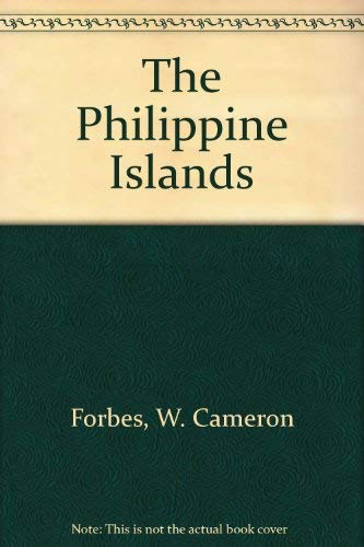 The Philippine Islands: Forbes, W. Cameron