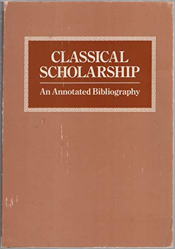 9780527374365: Classical Scholarship: An Annotated Bibliography