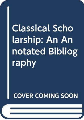 9780527374372: Classical Scholarship: An Annotated Bibliography