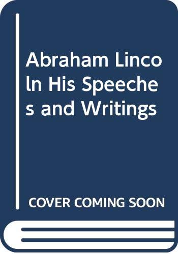 Abraham Lincoln: His Speeches and Writings: Lincoln, Abraham. Roy