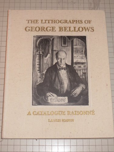 The Lithographs of George Bellows - A Catalogue Raisonne: Mason,Lauris; Assisted By Joan Ludman