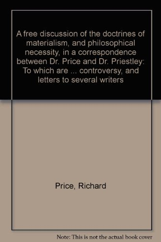 9780527727208: A free discussion of the doctrines of materialism, and philosophical necessity, in a correspondence between Dr. Price and Dr. Priestley: To which are ... controversy, and letters to several writers
