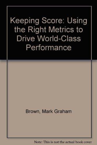 9780527763121: Keeping Score: Using the Right Metrics to Drive World Class Performance