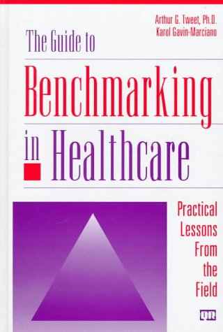 9780527763374: The Guide to Benchmarking in Healthcare: Practical Lessons from the Field
