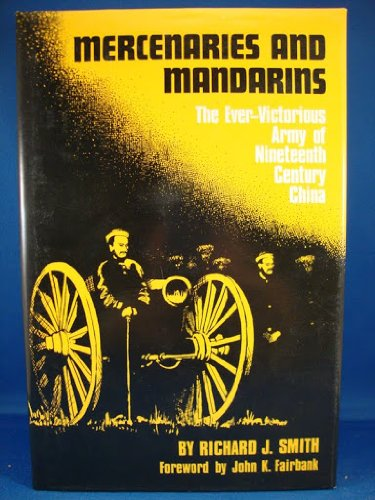 Mercenaries and Mandarins: The Ever-Victorious Army in nineteenth century China (KTO studies in ...
