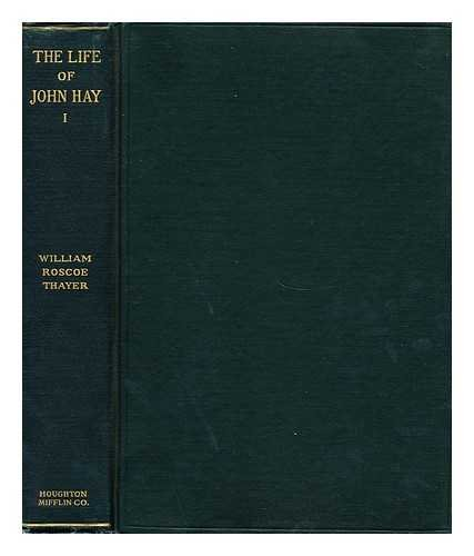 Life and Letters of John Hay: Thayer, William R.