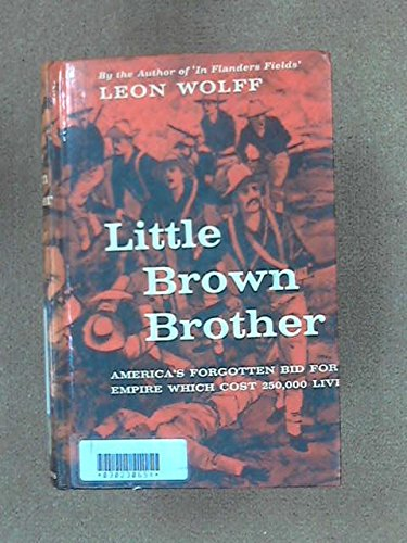 9780527977207: Little Brown Brother: America's Forgotten Bid for Empire Which Cost 250,000 Lives