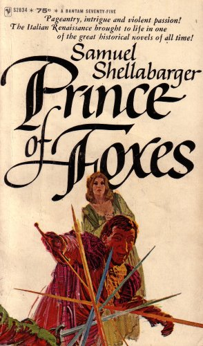 Prince of Foxes: Pageantry, Intrigue and Violent Passion (S28344N75C): Samuel Shellabarger
