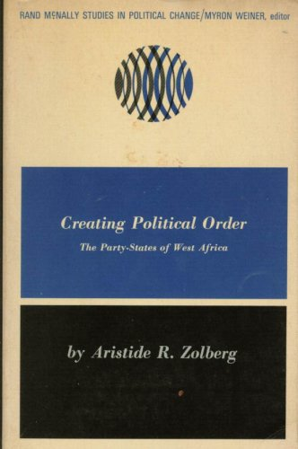 9780528656361: Creating Political Order: The Party-States of West Africa