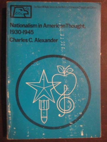 Nationalism in American Thought 1930-1945: Alexander, Charles