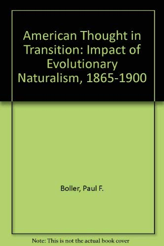 American Thought in Transition: the Impact of Evolutionary Naturalism, 1865-1900: boller, paul