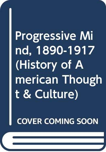 9780528665677: Progressive Mind, 1890-1917 (History of American Thought & Culture)