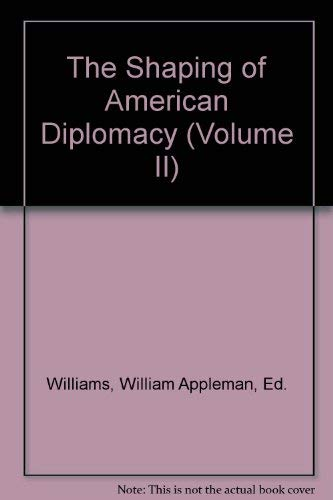 Shaping Of American Diplomacy,The : Volume Ii: Williams, Ailliam Appleman