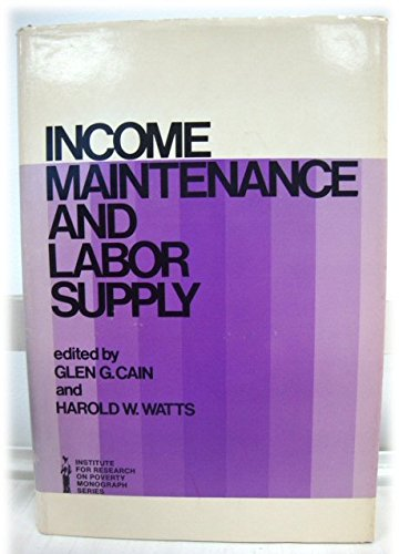 Income maintenance and labor supply;: Econometric studies (Institute for Research on Poverty ...