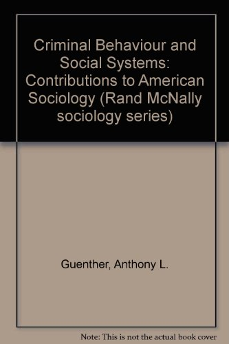 Criminal Behaviour and Social Systems: Contributions to: Anthony L. Guenther