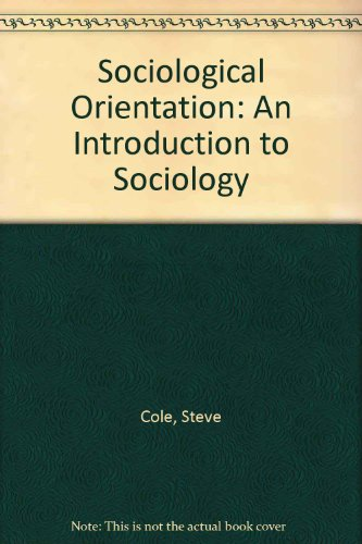 Sociological Orientation: An Introduction to Sociology: Cole, Steve