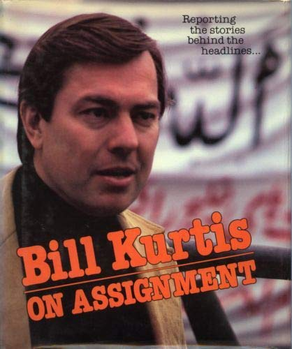 Bill Kurtis on Assignment.: KURTIS, Bill.