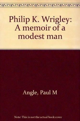 9780528810152: Philip K. Wrigley: A Memoir of a Modest Man