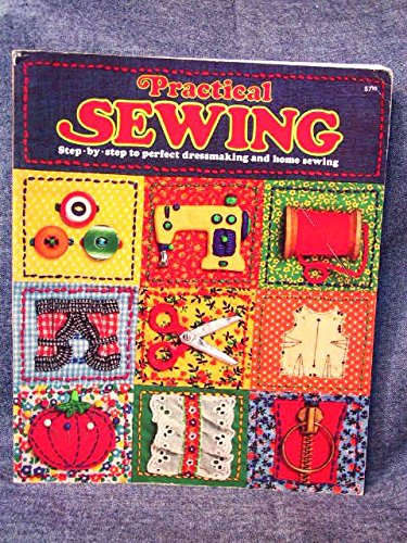 Practical sewing: Step-by-step to perfect dressmaking and home sewing (The Joy of living library): ...