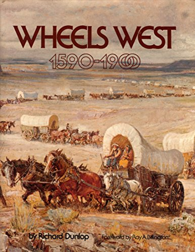 Wheels West, 1590-1900.: DUNLOP, Richard.