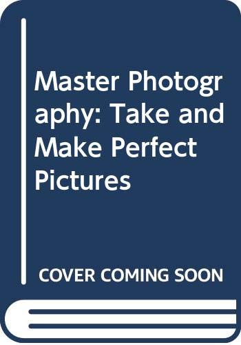 Master Photography: Take and Make Perfect Pictures (The Joy of living library)