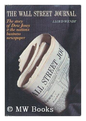 9780528811166: The Wall Street Journal: The Story of Dow Jones and the Nation's Business Newspaper