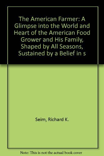 9780528818981: The American Farmer: A Glimpse into the World and Heart of the American Food Grower and His Family, Shaped by All Seasons, Sustained by a Belief in s