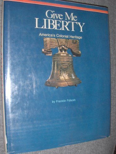 Give me liberty;: America's colonial heritage (0528819534) by Franklin Folsom