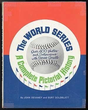 WORLD SERIES A Complete Pictorial History: Devaney, John and Goldblatt, Burt