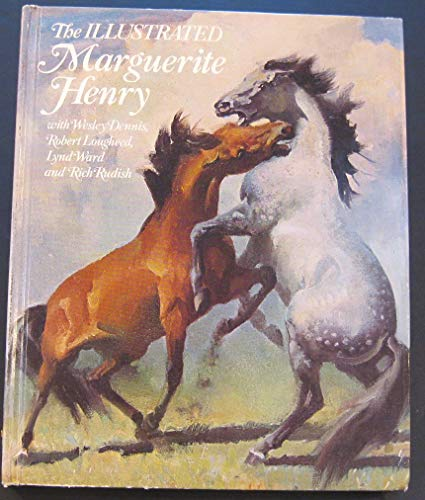 The Illustrated Marguerite Henry With Wesley Dennis, Robert Lougheed, Lynd Ward, and Rich Rudish: ...