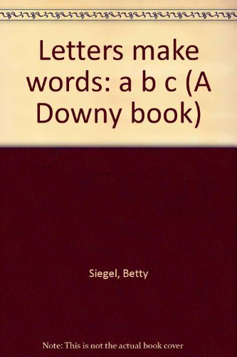 Letters make words: a b c (A Downy book): Siegel, Betty