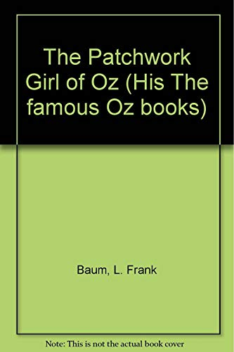 The Patchwork Girl of Oz (His The famous Oz books)