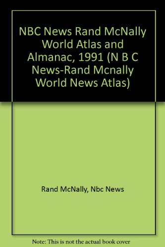 NBC News Rand McNally World Atlas and Almanac, 1991 (N B C News-Rand Mcnally World News Atlas): ...