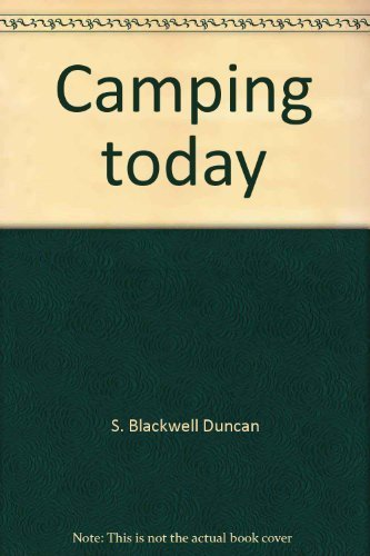 Camping today; backpacking, tenting & trailering,: S. Blackwell Duncan