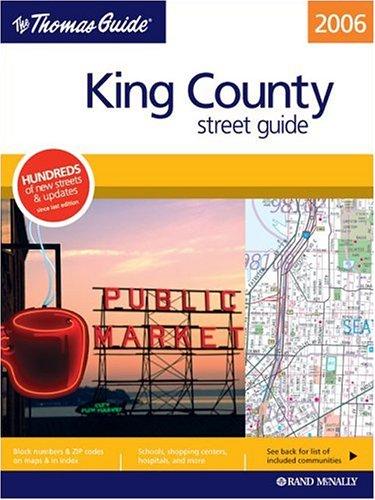 The Thomas Guide 2006 King County, Washington: Street Guide (King County Street Guide and Directory...