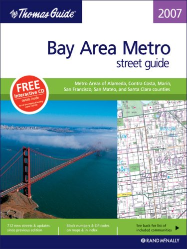 The Thomas Guide 2007 Bay Area Metro: Metro Areas opf Alameda, Contra Costa, Marin, San Francisco, ...