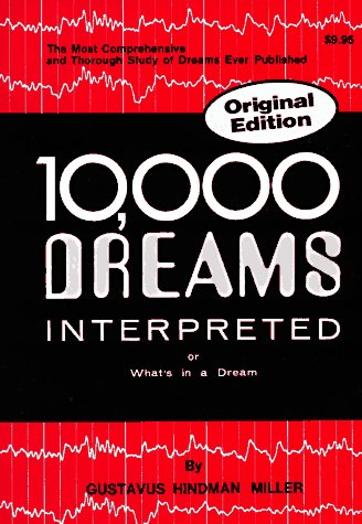 10,000 Dreams Interpreted or Whats in a Dream: Miller, Gustavus Hindman
