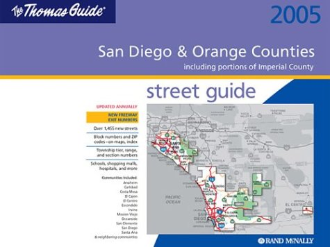 The Thomas Street Guide 2005 San Diego & Orange Counties: Including Portions of Imperial County...