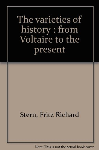 The varieties of history : from Voltaire to the present: Stern, Fritz Richard