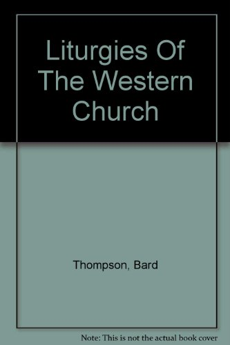 Liturgies of the Western Church: Thompson, Bard (compiler)