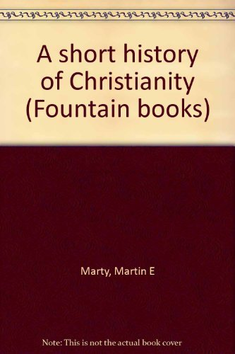 A short history of Christianity (Fountain books) (0529020785) by Martin E Marty