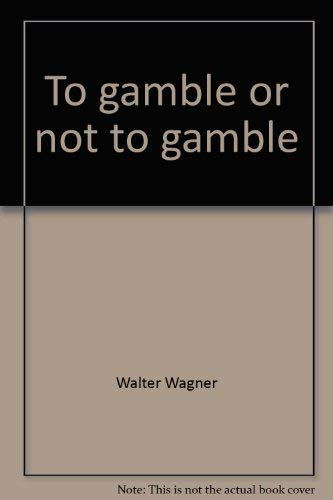 To Gamble, or Not to Gamble (REVIEW COPY)