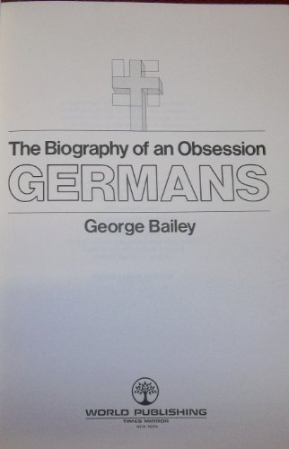 Germans: the biography of an obsession: Bailey, George